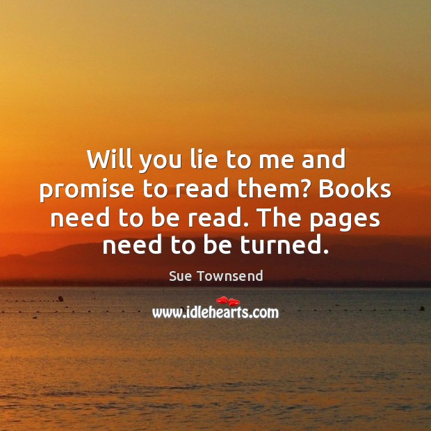 Will you lie to me and promise to read them? Books need Image