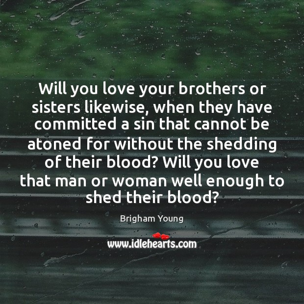 Will you love your brothers or sisters likewise, when they have committed Brigham Young Picture Quote