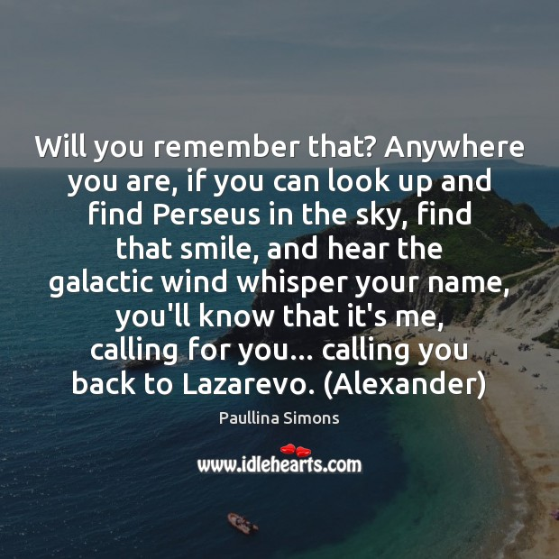 Will you remember that? Anywhere you are, if you can look up Paullina Simons Picture Quote
