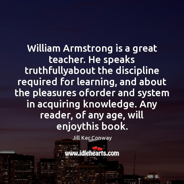 Image, William Armstrong is a great teacher. He speaks truthfullyabout the discipline required