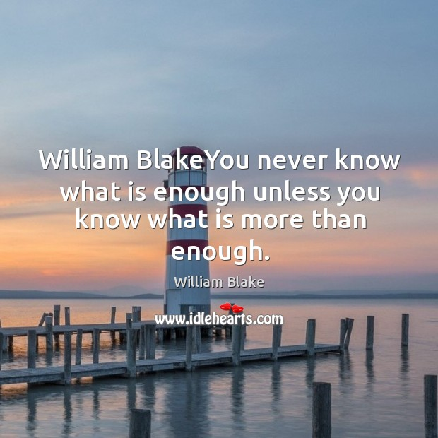 William blakeyou never know what is enough unless you know what is more than enough. Image