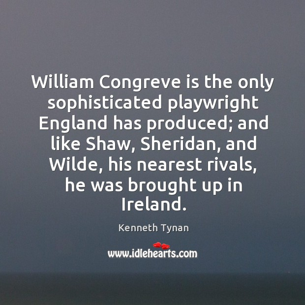 William congreve is the only sophisticated playwright england has produced Image