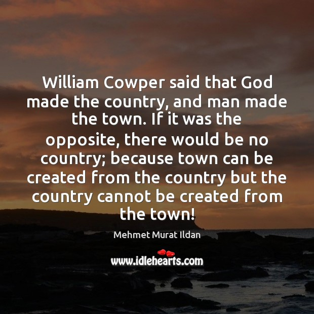Image, William Cowper said that God made the country, and man made the