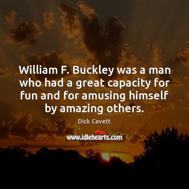 William F. Buckley was a man who had a great capacity for Dick Cavett Picture Quote