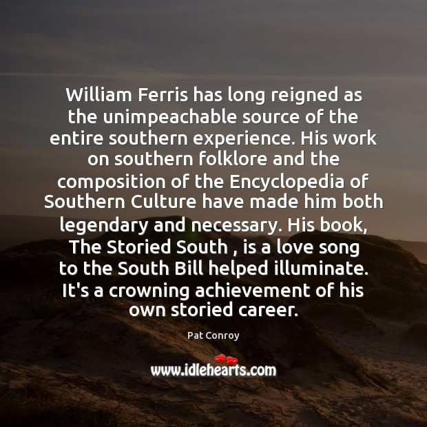 William Ferris has long reigned as the unimpeachable source of the entire Pat Conroy Picture Quote