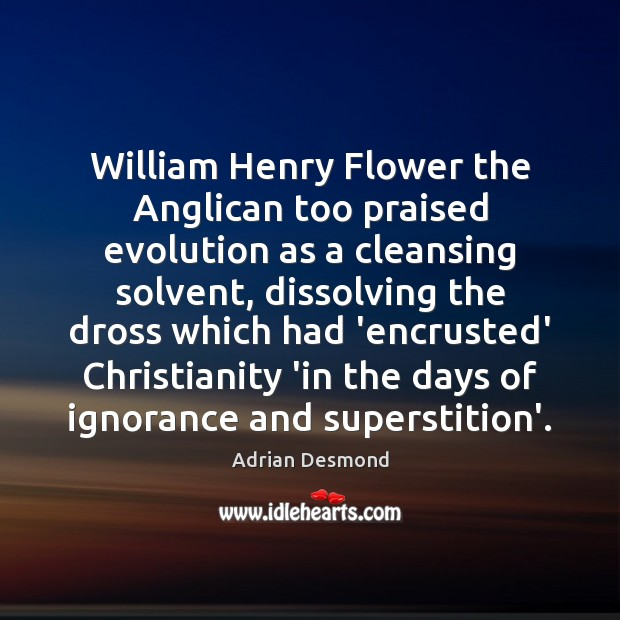 Image, William Henry Flower the Anglican too praised evolution as a cleansing solvent,