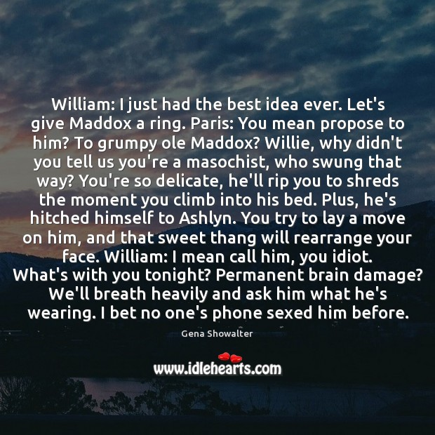 Image, William: I just had the best idea ever. Let's give Maddox a