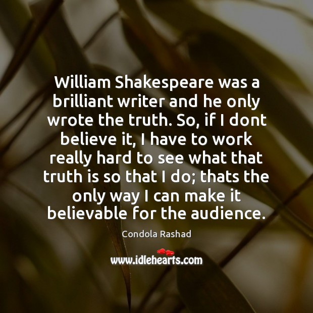 Image, William Shakespeare was a brilliant writer and he only wrote the truth.