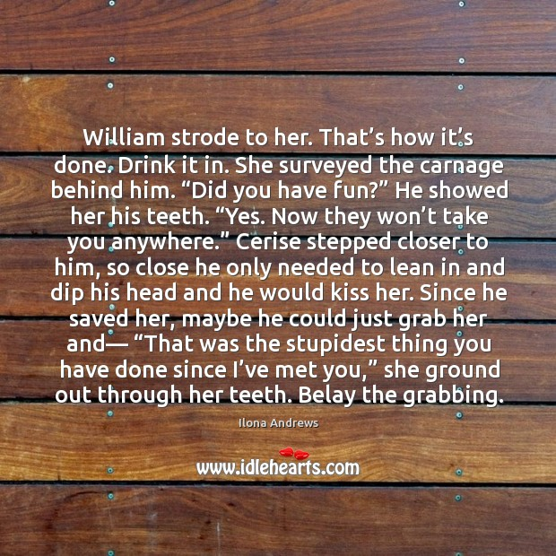 William strode to her. That's how it's done. Drink it Image