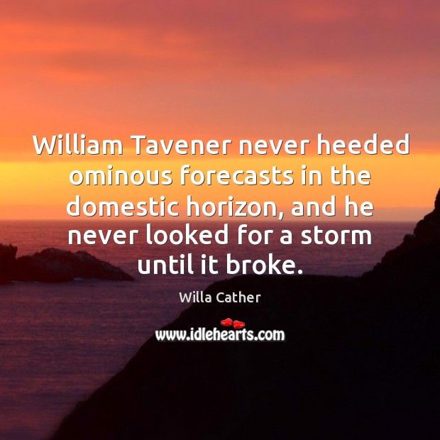 Image, William Tavener never heeded ominous forecasts in the domestic horizon, and he