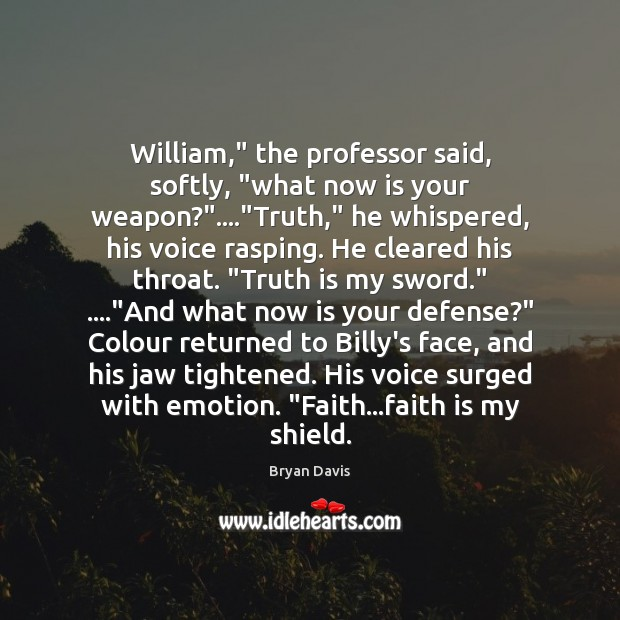 "Image, William,"" the professor said, softly, ""what now is your weapon?""….""Truth,"" he"