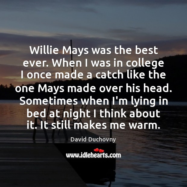 Willie Mays was the best ever. When I was in college I David Duchovny Picture Quote