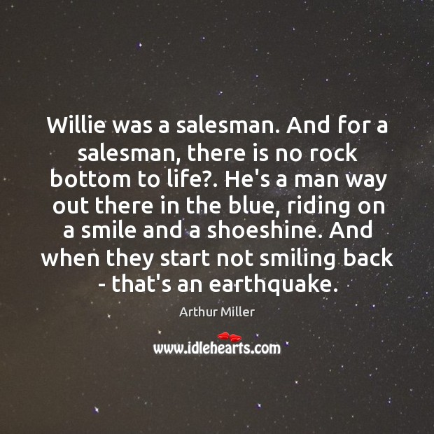 Image, Willie was a salesman. And for a salesman, there is no rock