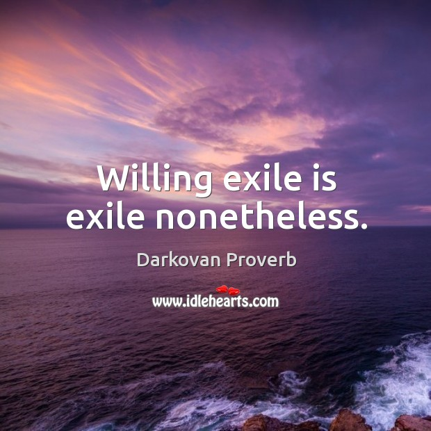 Willing exile is exile nonetheless. Darkovan Proverbs Image