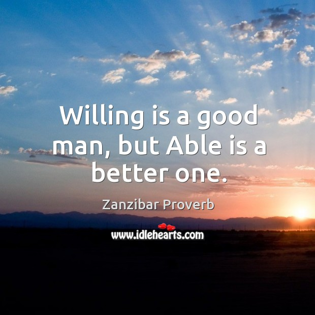 Willing is a good man, but able is a better one. Zanzibar Proverbs Image