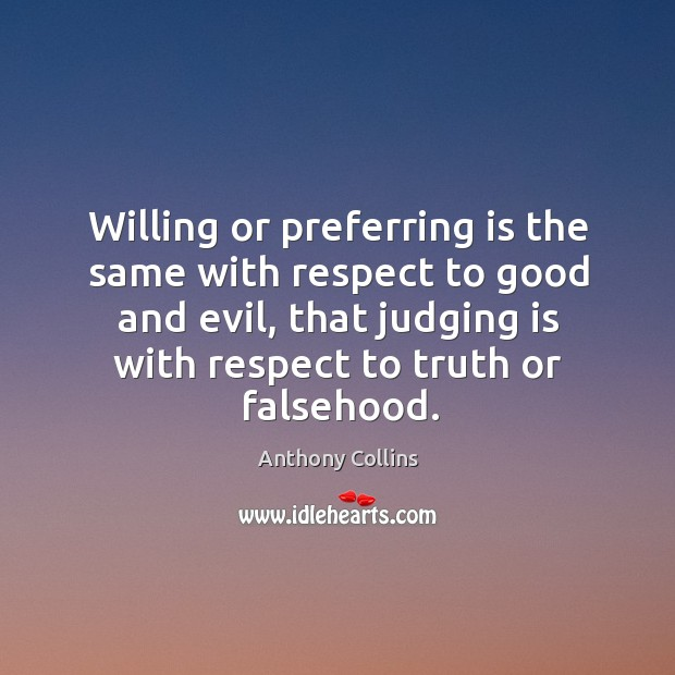 Image, Willing or preferring is the same with respect to good and evil, that judging is with respect to truth or falsehood.