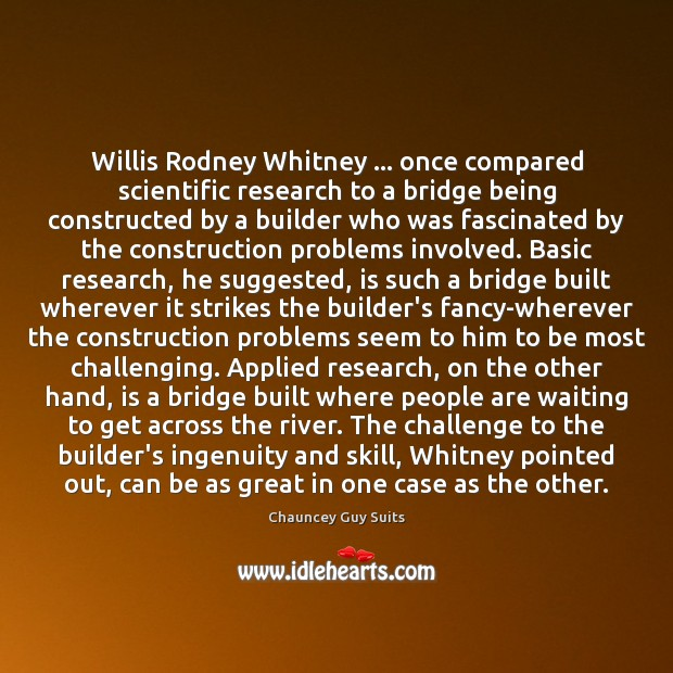Image, Willis Rodney Whitney … once compared scientific research to a bridge being constructed