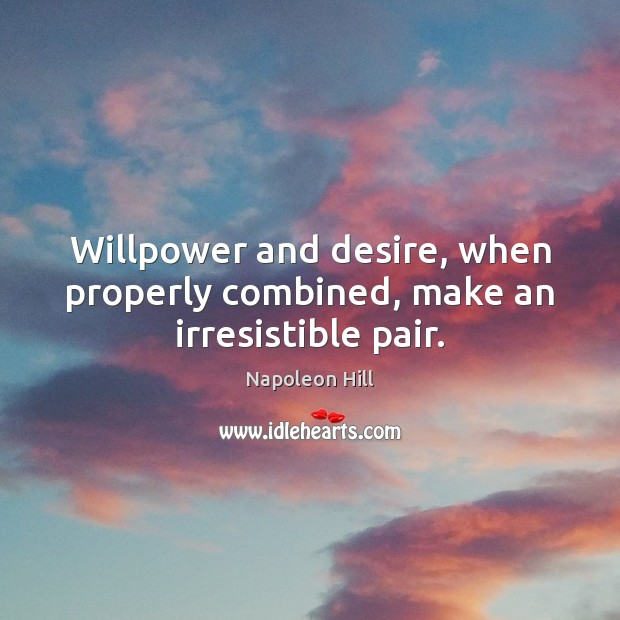 Willpower and desire, when properly combined, make an irresistible pair. Image