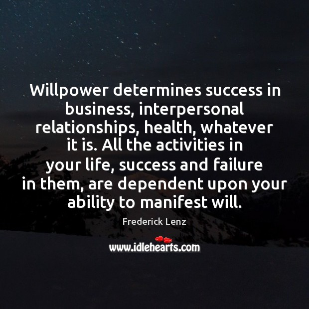 Willpower determines success in business, interpersonal relationships, health, whatever it is. All Image
