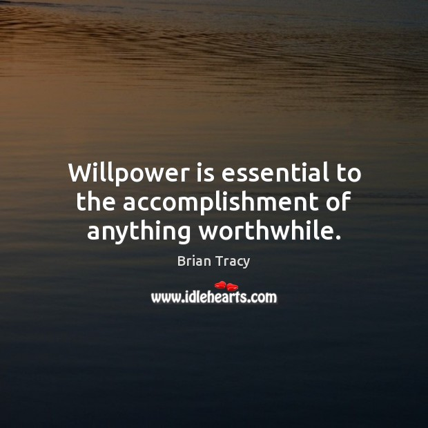 Image, Willpower is essential to the accomplishment of anything worthwhile.