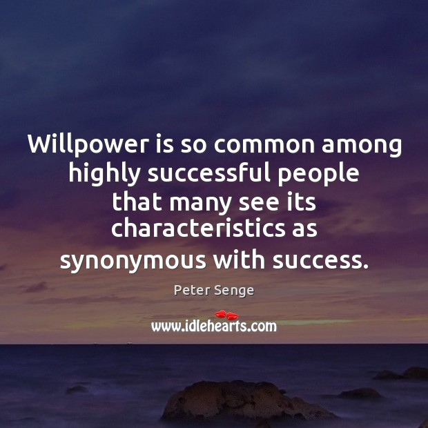 Willpower is so common among highly successful people that many see its Peter Senge Picture Quote