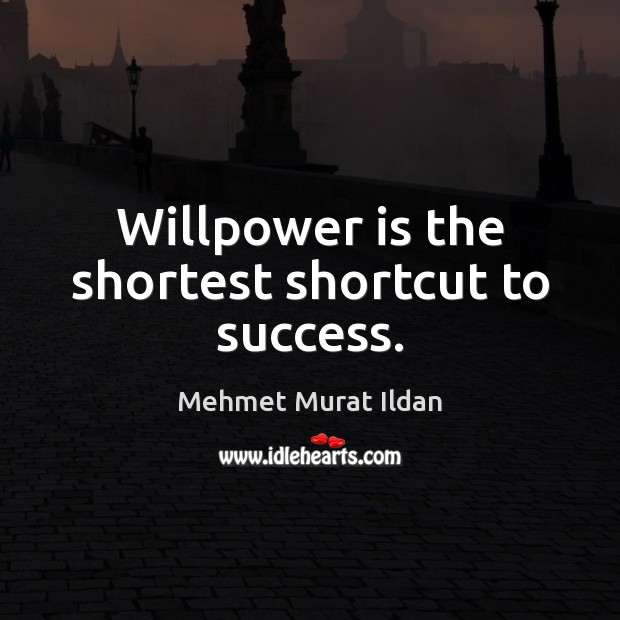 Willpower is the shortest shortcut to success. Image