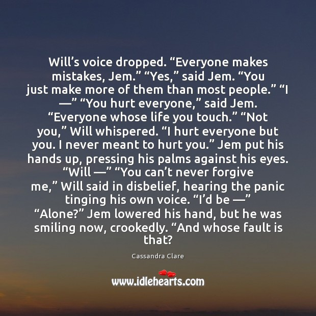 "Will's voice dropped. ""Everyone makes mistakes, Jem."" ""Yes,"" said Jem. ""You Image"