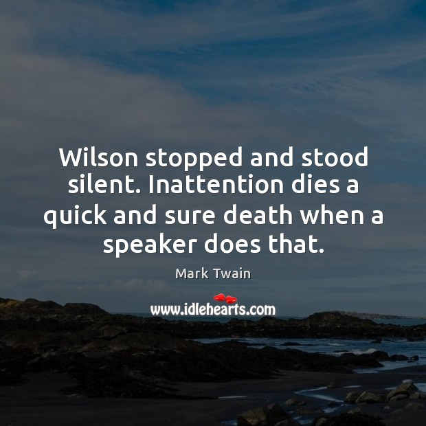 Wilson stopped and stood silent. Inattention dies a quick and sure death Image