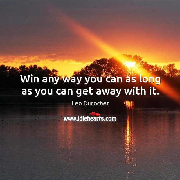 Win any way you can as long as you can get away with it. Image