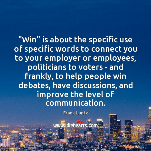 """Frank Luntz Picture Quote image saying: """"Win"""" is about the specific use of specific words to connect you"""