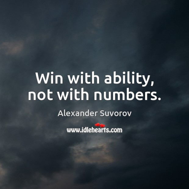 Win with ability, not with numbers. Image