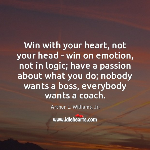Image, Win with your heart, not your head – win on emotion, not