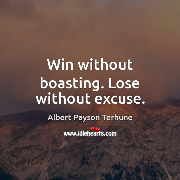 Win without boasting. Lose without excuse. Image