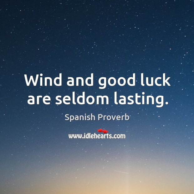 Image, Wind and good luck are seldom lasting.