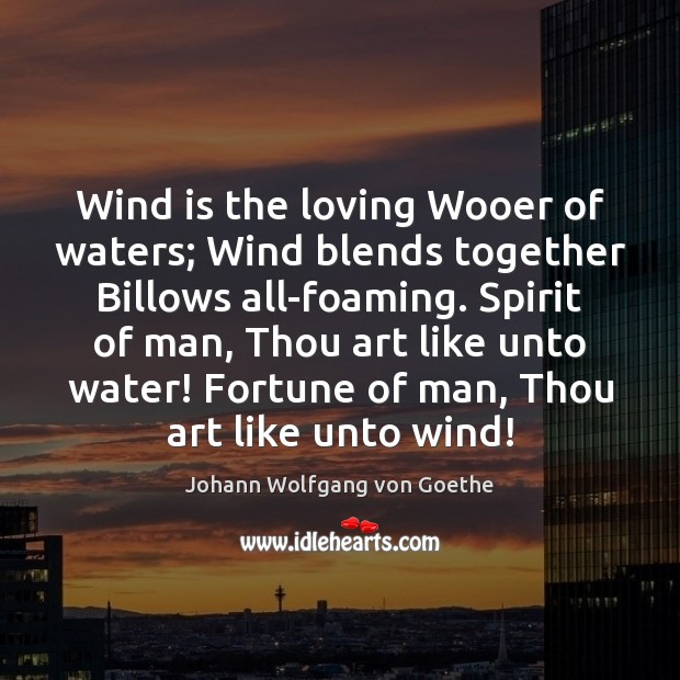 Wind is the loving Wooer of waters; Wind blends together Billows all-foaming. Image