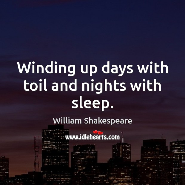 Winding up days with toil and nights with sleep. Image