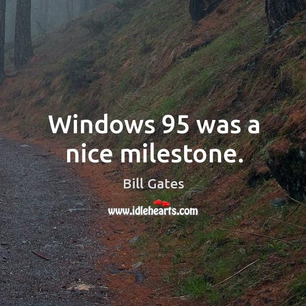 Windows 95 was a nice milestone. Image
