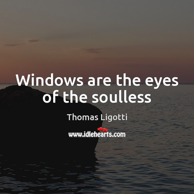 Windows are the eyes of the soulless Image