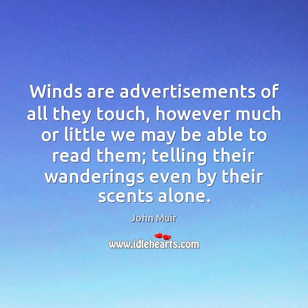Winds are advertisements of all they touch, however much or little we Image