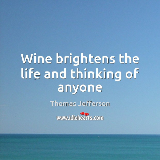Wine brightens the life and thinking of anyone Image