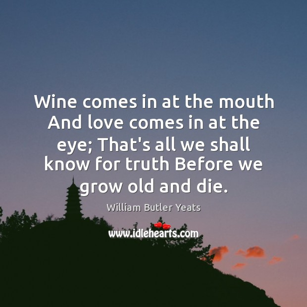 Wine comes in at the mouth And love comes in at the Image