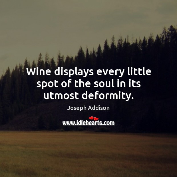 Wine displays every little spot of the soul in its utmost deformity. Image