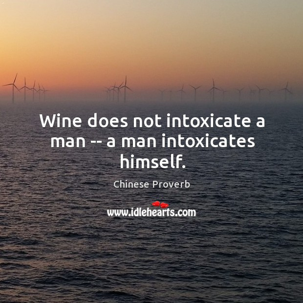 Image, Wine does not intoxicate a man — a man intoxicates himself.