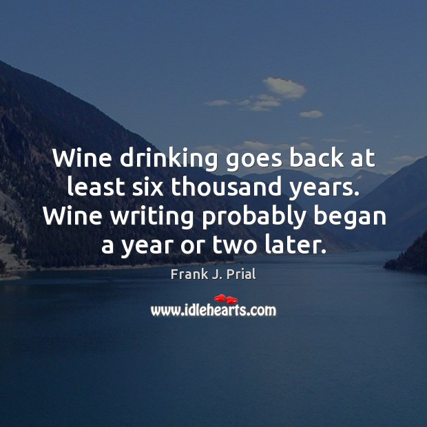 Image, Wine drinking goes back at least six thousand years. Wine writing probably