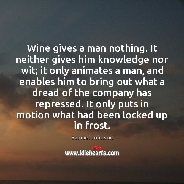 Image, Animates, Been, Best Wine, Bring, Company, Dread, Drinking, Enables, Food, Food And Wine, Frost, Gives, Giving, Had, Him, Knowledge, Locked, Locked Up, Man, Men, Motion, Neither, Nor, Nothing, Only, Out, Puts, Repressed, Up, Wine, Wit