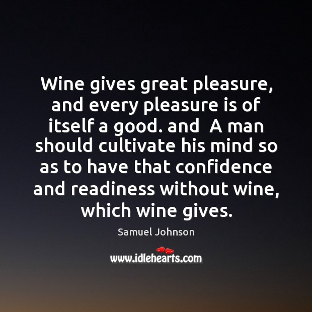 Image, Wine gives great pleasure, and every pleasure is of itself a good.
