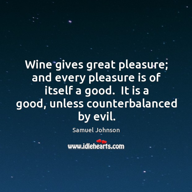 Image, Wine gives great pleasure; and every pleasure is of itself a good.