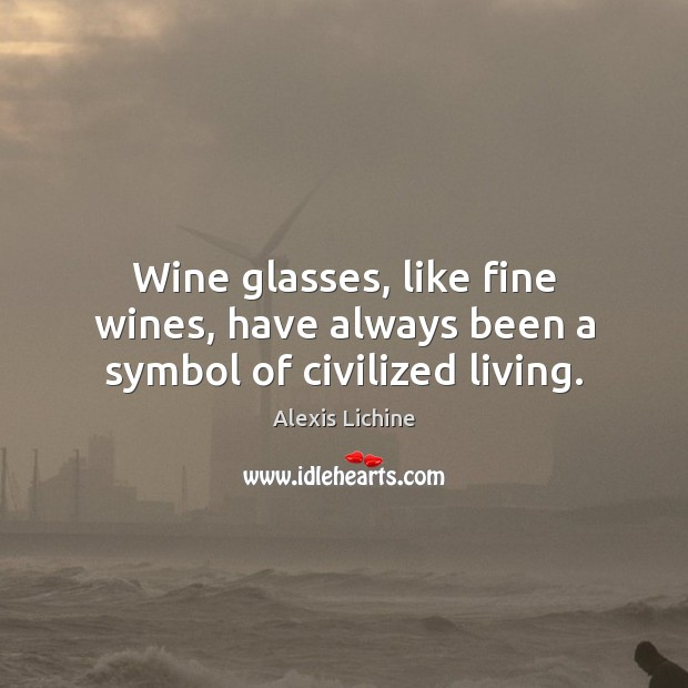 Image, Wine glasses, like fine wines, have always been a symbol of civilized living.