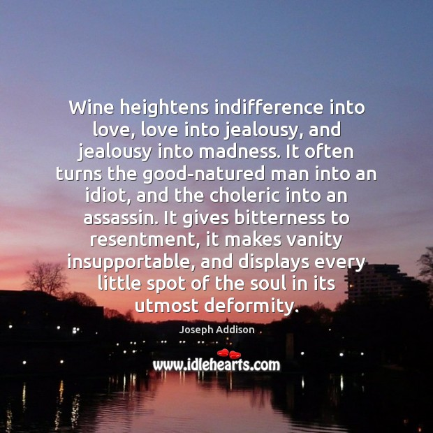 Wine heightens indifference into love, love into jealousy, and jealousy into madness. Image