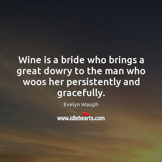 Image, Wine is a bride who brings a great dowry to the man
